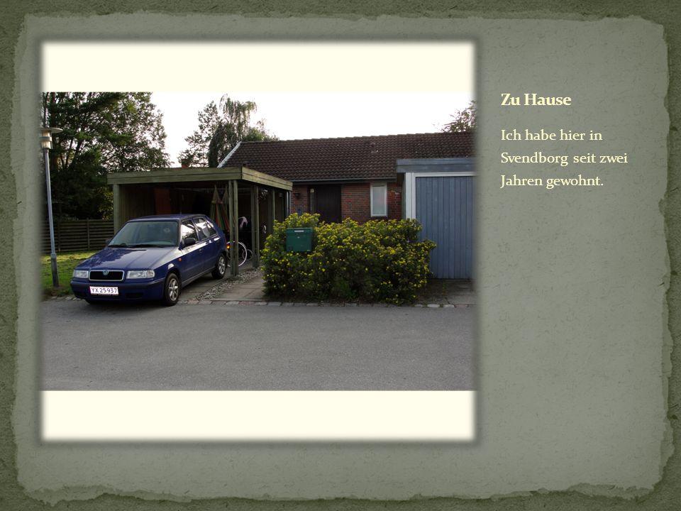 Ich habe hier in Svendborg seit zwei Jahren gewohnt.