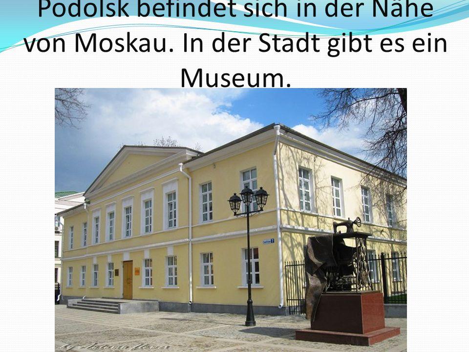 Podolsk befindet sich in der Nähe von Moskau. In der Stadt gibt es ein Museum.