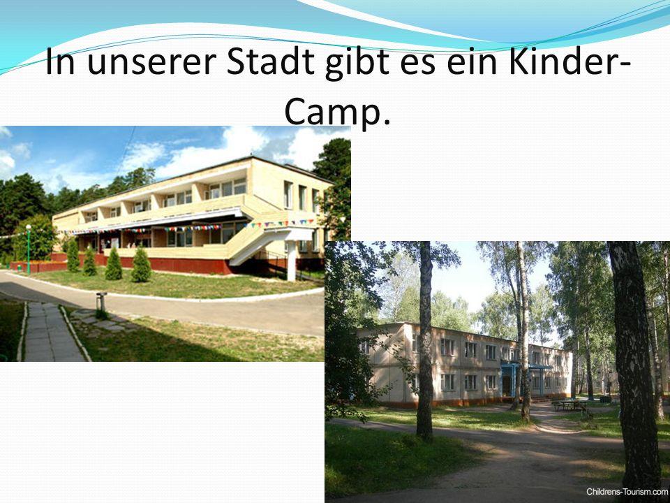 In unserer Stadt gibt es ein Kinder- Camp.