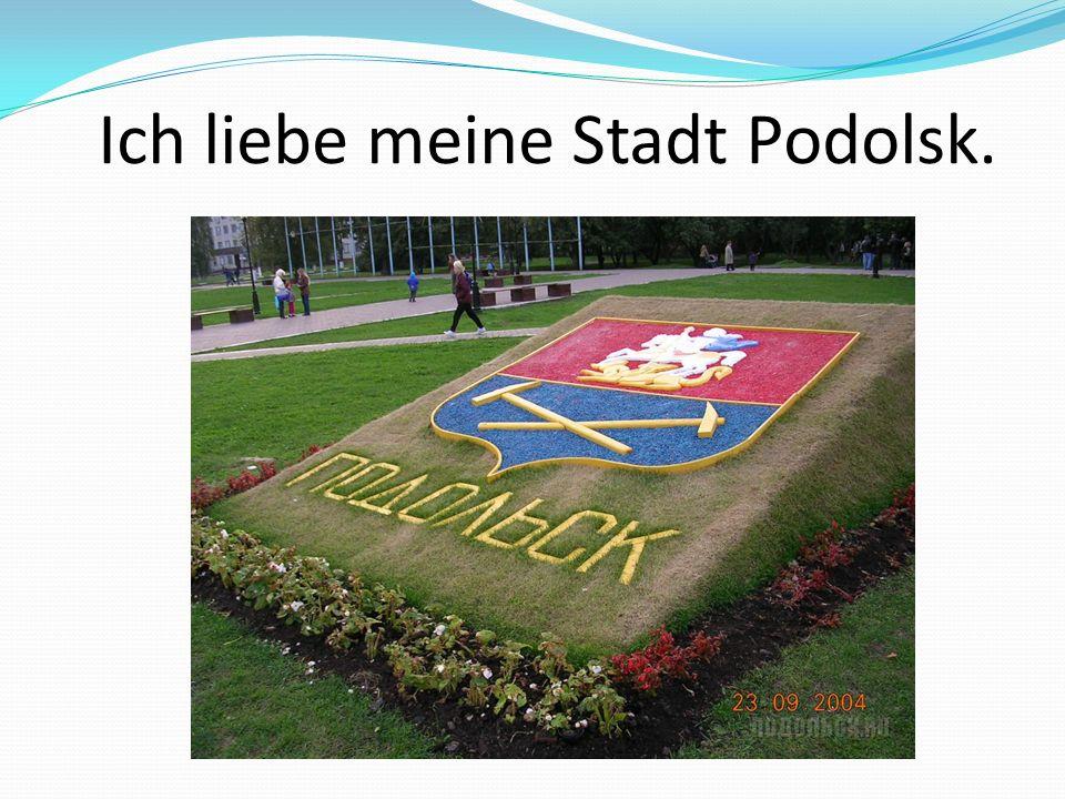 Ich liebe meine Stadt Podolsk.