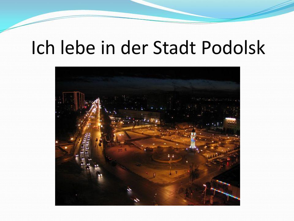 Ich lebe in der Stadt Podolsk