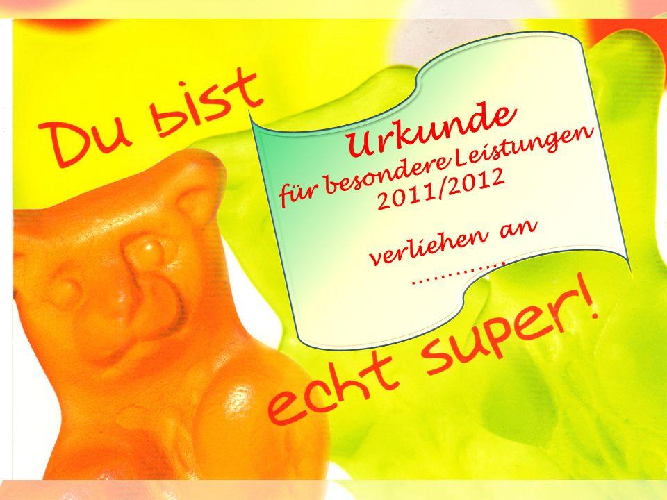 Urkunde für besondere Leistungen 2011/2012 verliehen an ………….