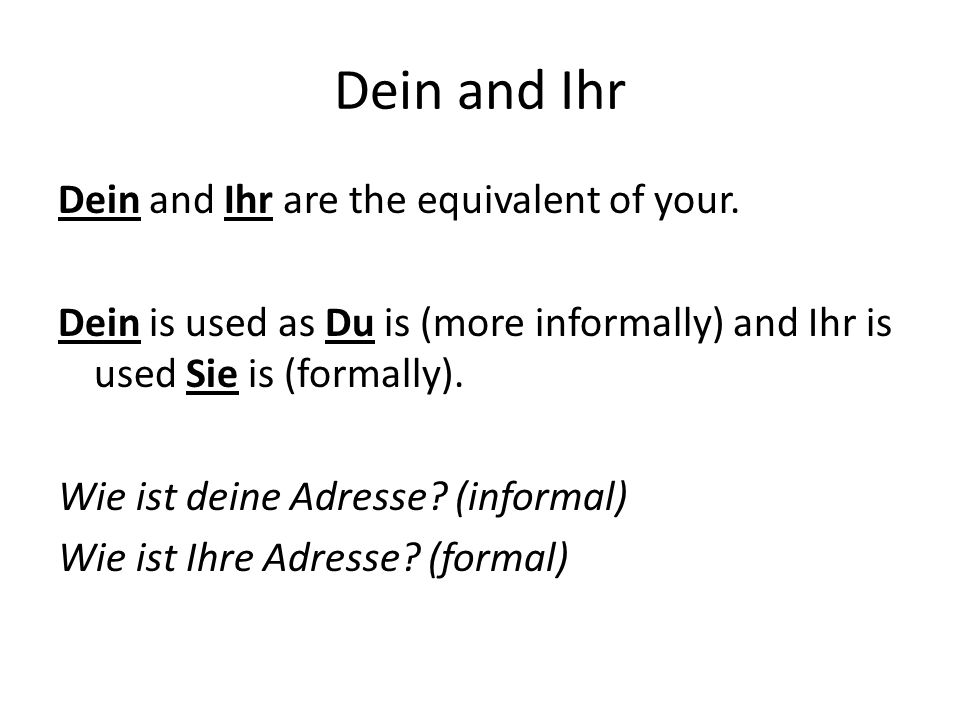 Dein and Ihr Dein and Ihr are the equivalent of your.