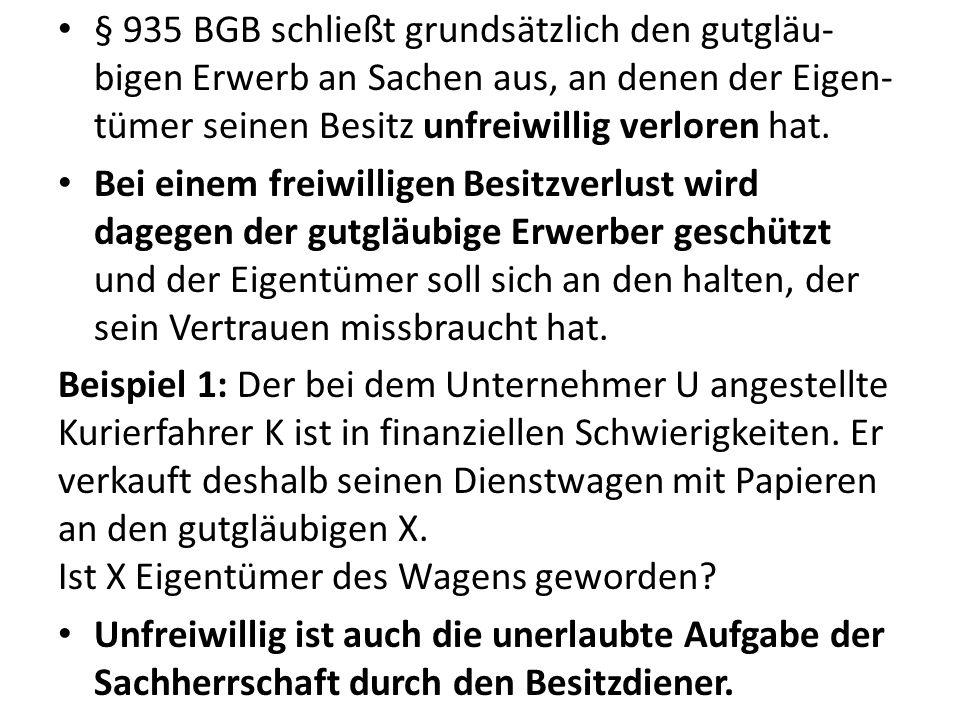 § 935 BGB schließt grundsätzlich den gutgläu- bigen Erwerb an Sachen aus, an denen der Eigen- tümer seinen Besitz unfreiwillig verloren hat.