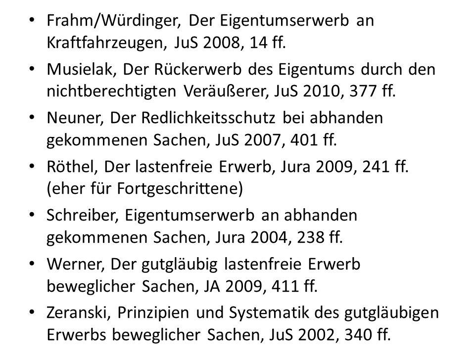 Frahm/Würdinger, Der Eigentumserwerb an Kraftfahrzeugen, JuS 2008, 14 ff. Musielak, Der Rückerwerb des Eigentums durch den nichtberechtigten Veräußere