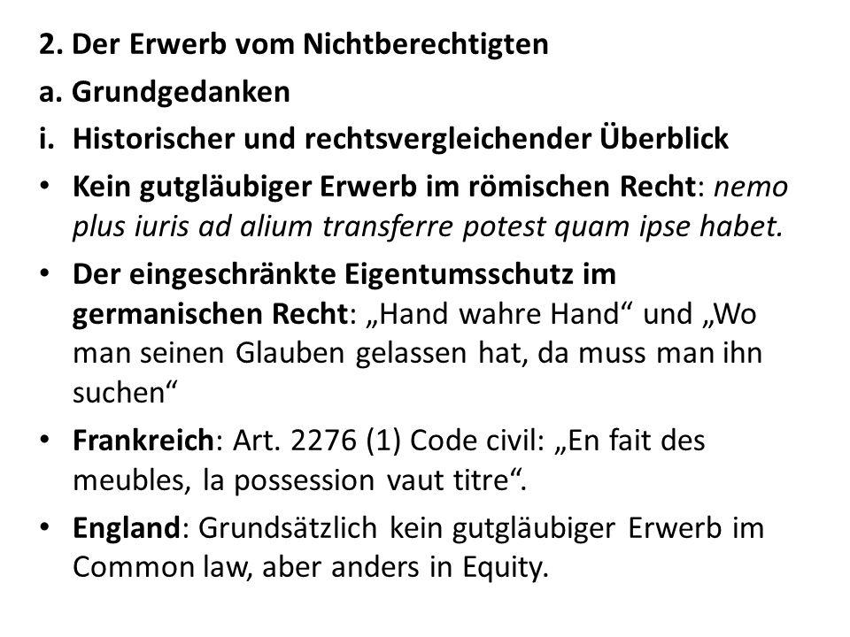 2. Der Erwerb vom Nichtberechtigten a. Grundgedanken i.Historischer und rechtsvergleichender Überblick Kein gutgläubiger Erwerb im römischen Recht: ne