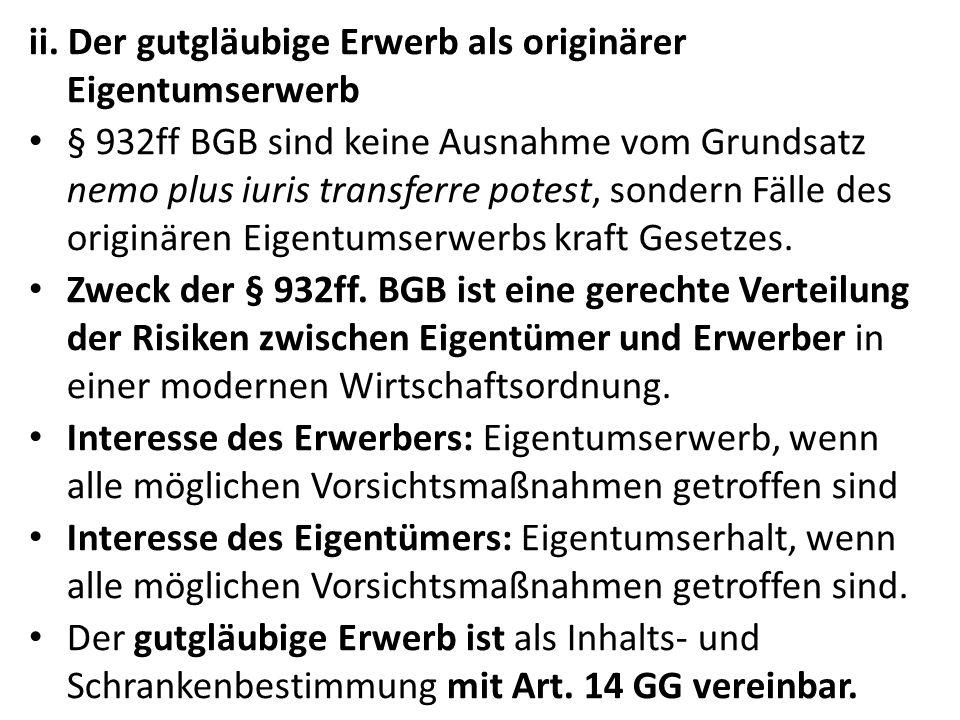 ii. Der gutgläubige Erwerb als originärer Eigentumserwerb § 932ff BGB sind keine Ausnahme vom Grundsatz nemo plus iuris transferre potest, sondern Fäl