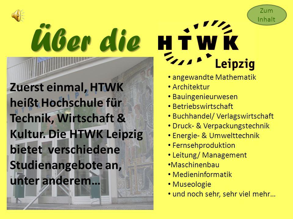 Über die Zuerst einmal, HTWK heißt Hochschule für Technik, Wirtschaft & Kultur.