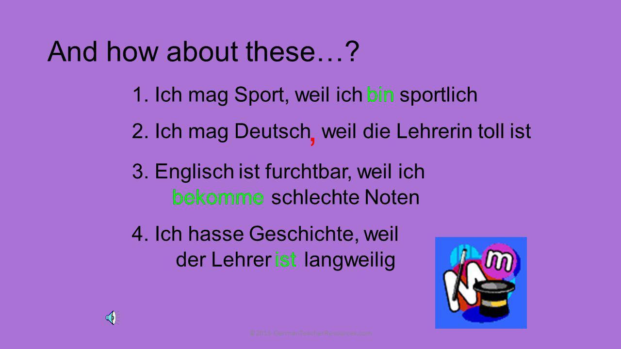 Spot the mistakes… 1.Ich mag Sport, weil ich bindraussen 2.Ich liebe Deutsch, weil es isttoll 3. Ich mag nicht Kunst, weil es schwerist 3. Ich hasse E