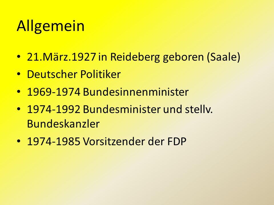Allgemein 21.März.1927 in Reideberg geboren (Saale) Deutscher Politiker 1969-1974 Bundesinnenminister 1974-1992 Bundesminister und stellv. Bundeskanzl