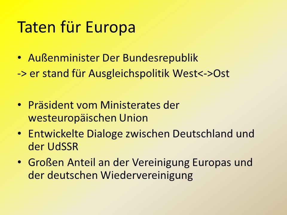 Taten für Europa Außenminister Der Bundesrepublik -> er stand für Ausgleichspolitik West Ost Präsident vom Ministerates der westeuropäischen Union Ent