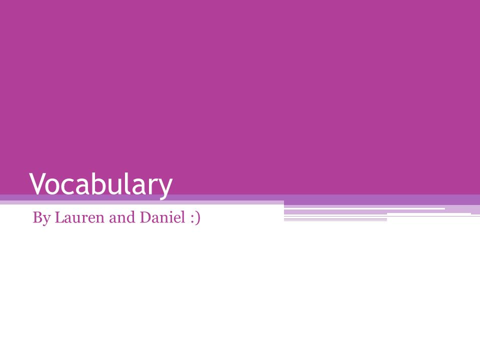 Vocabulary By Lauren and Daniel :)