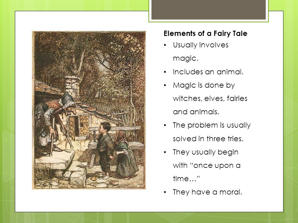 Elements of a Fairy Tale Usually involves magic. Includes an animal. Magic is done by witches, elves, fairies and animals. The problem is usually solv