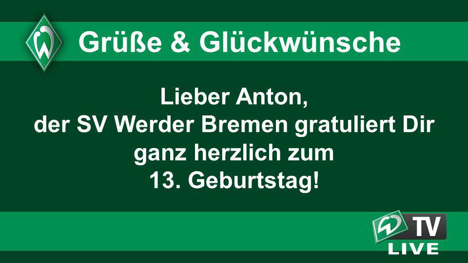 Lieber Anton, der SV Werder Bremen gratuliert Dir ganz herzlich zum 13. Geburtstag! Grüße & Glückwünsche
