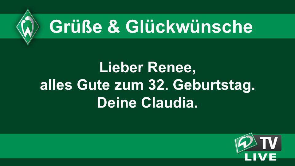 Lieber Renee, alles Gute zum 32. Geburtstag. Deine Claudia. Grüße & Glückwünsche