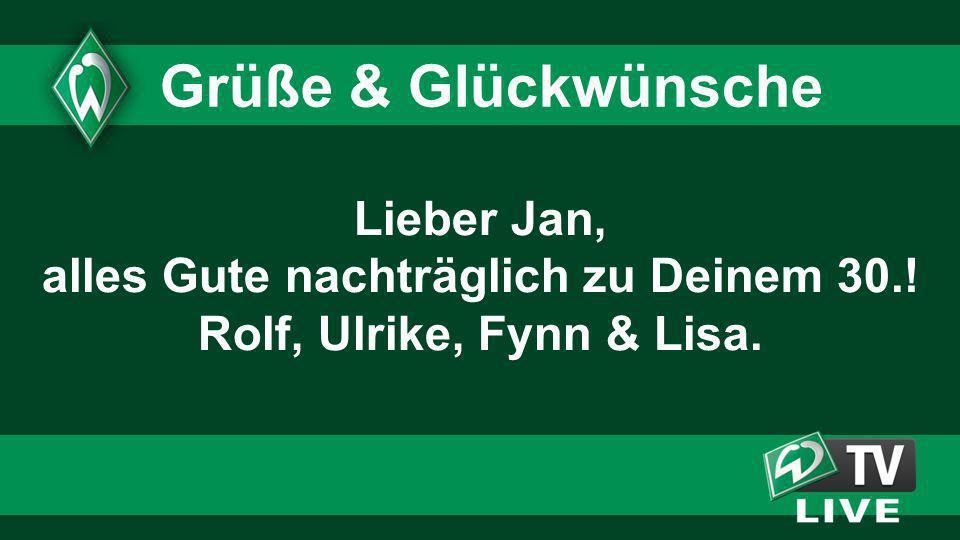 Lieber Jan, alles Gute nachträglich zu Deinem 30.! Rolf, Ulrike, Fynn & Lisa. Grüße & Glückwünsche