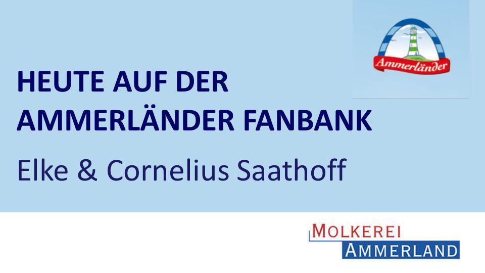 HEUTE AUF DER AMMERLÄNDER FANBANK Elke & Cornelius Saathoff