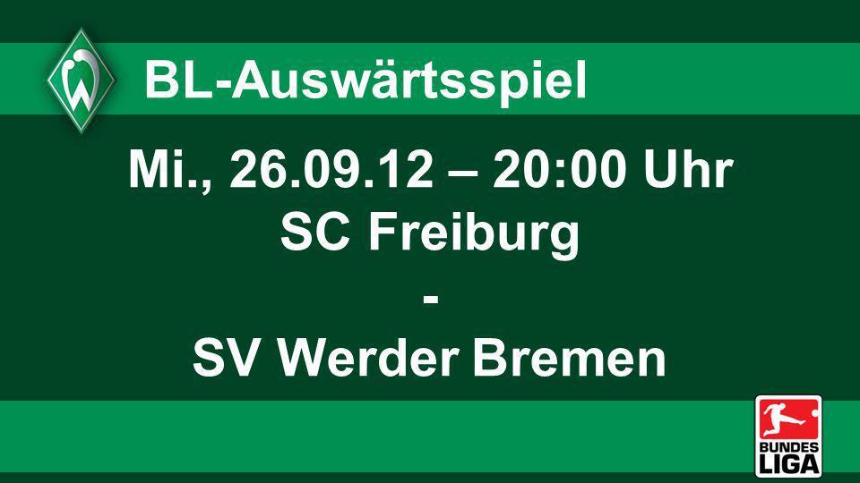 BL-Auswärtsspiel Mi., 26.09.12 – 20:00 Uhr SC Freiburg - SV Werder Bremen
