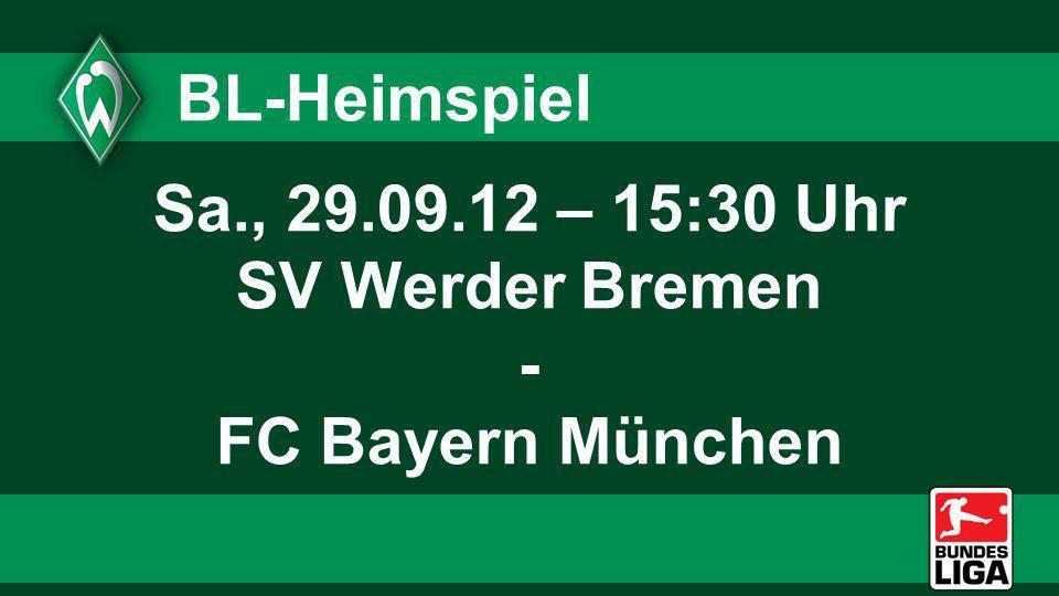BL-Heimspiel Sa., 29.09.12 – 15:30 Uhr SV Werder Bremen - FC Bayern München