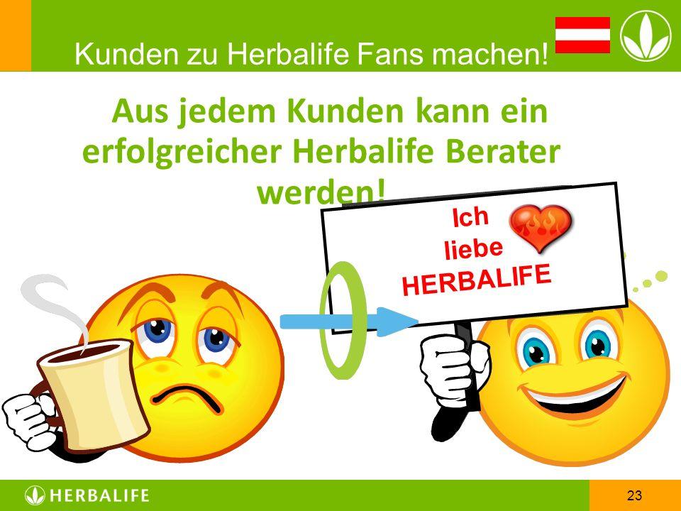 23 Aus jedem Kunden kann ein erfolgreicher Herbalife Berater werden! Ich liebe HERBALIFE Kunden zu Herbalife Fans machen!
