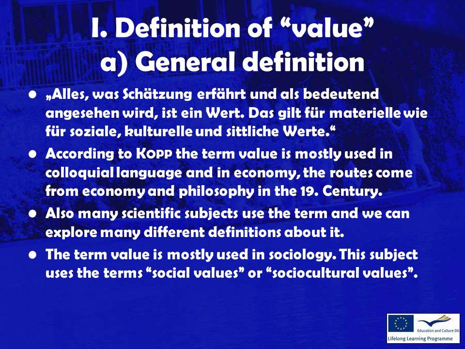 I. Definition of value a) General definition Alles, was Schätzung erfährt und als bedeutend angesehen wird, ist ein Wert. Das gilt für materielle wie