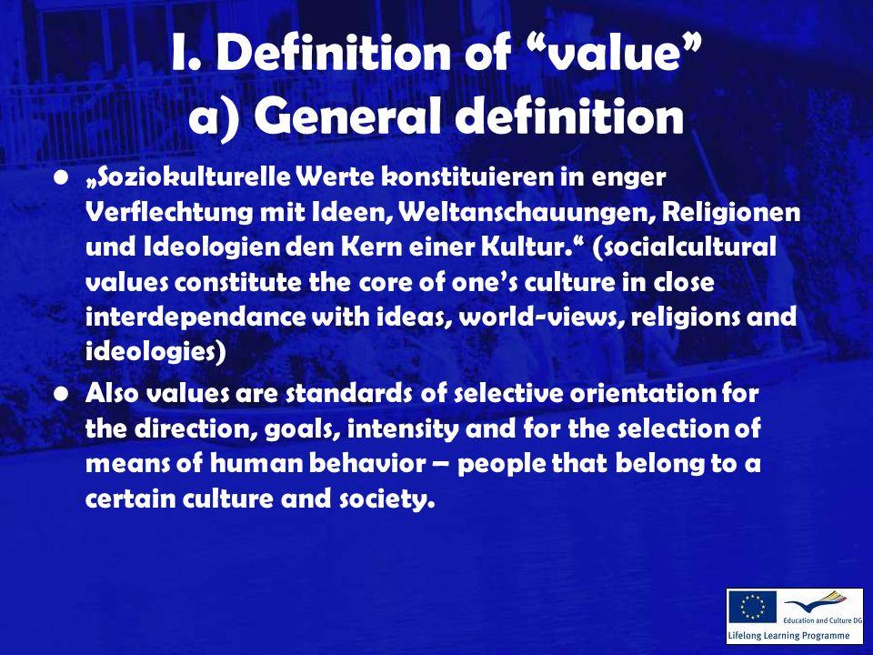 I. Definition of value a) General definition Soziokulturelle Werte konstituieren in enger Verflechtung mit Ideen, Weltanschauungen, Religionen und Ide