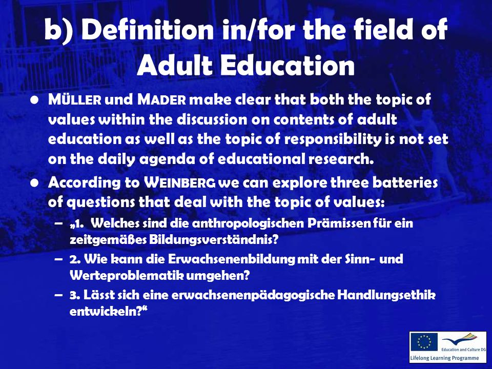 b) Definition in/for the field of Adult Education I would like to encourage adult education to be value- orientated.