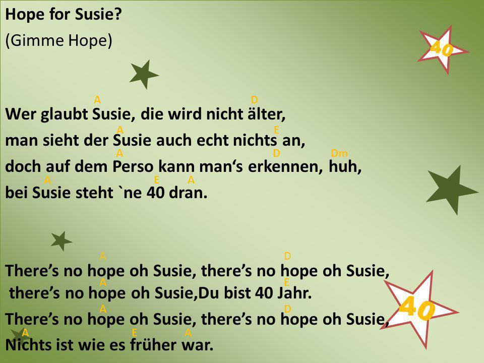 Hope for Susie? (Gimme Hope) Wer glaubt Susie, die wird nicht älter, man sieht der Susie auch echt nichts an, doch auf dem Perso kann mans erkennen, h