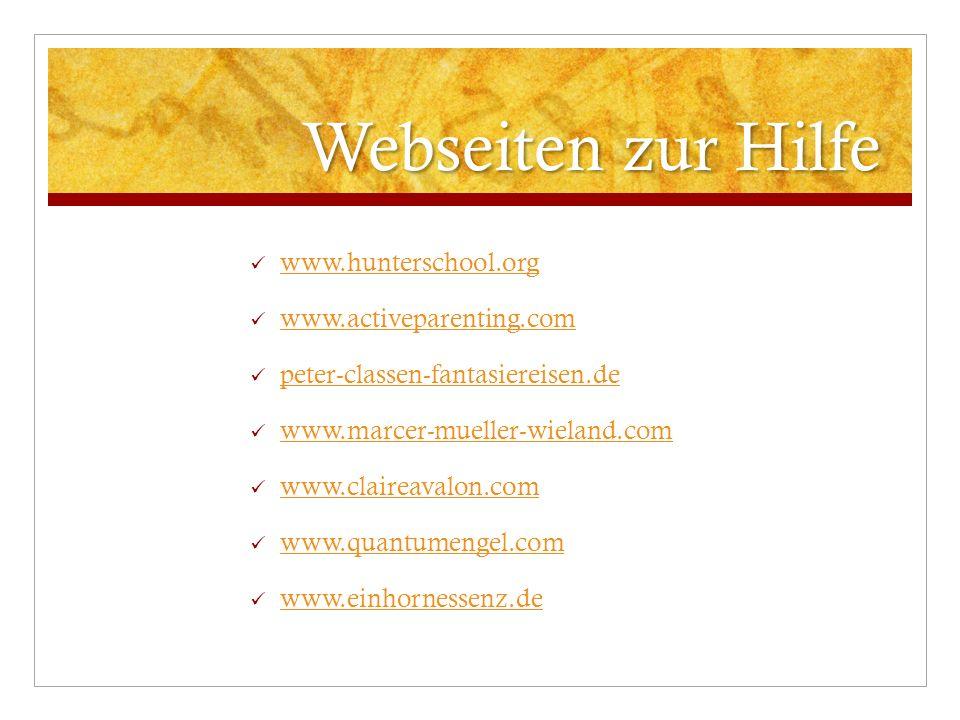 Webseiten zur Hilfe www.hunterschool.org www.activeparenting.com peter-classen-fantasiereisen.de www.marcer-mueller-wieland.com www.claireavalon.com www.quantumengel.com www.einhornessenz.de