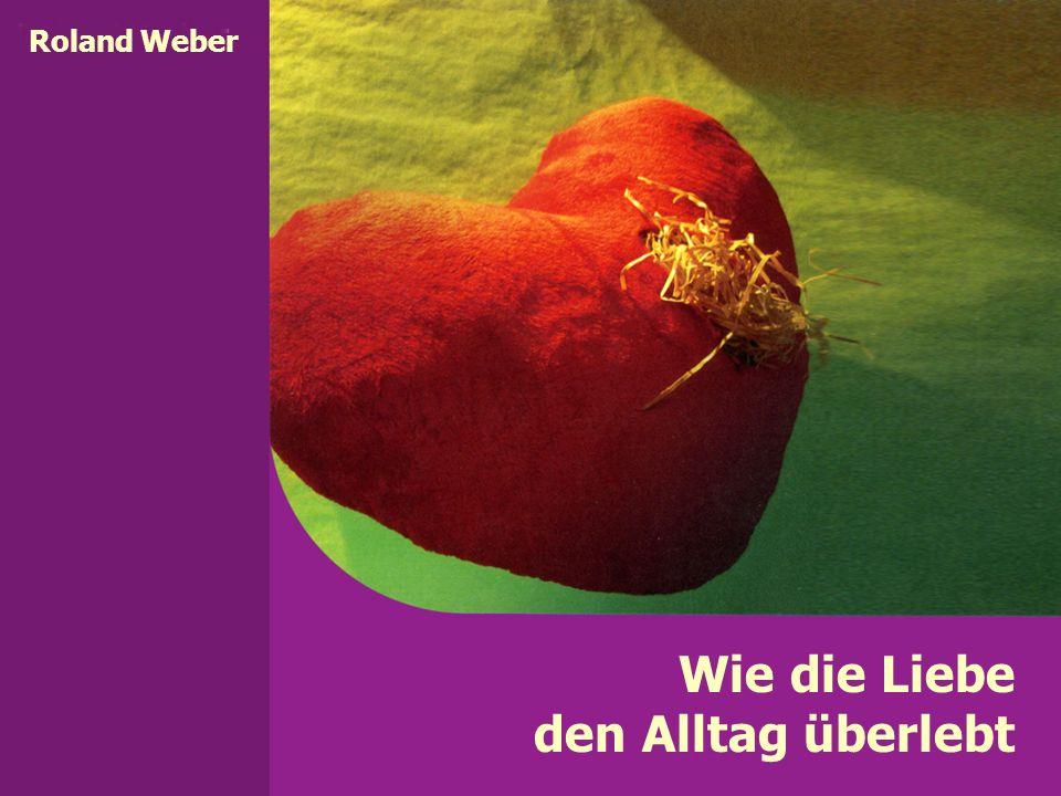 Roland Weber Wie die Liebe den Alltag überlebt
