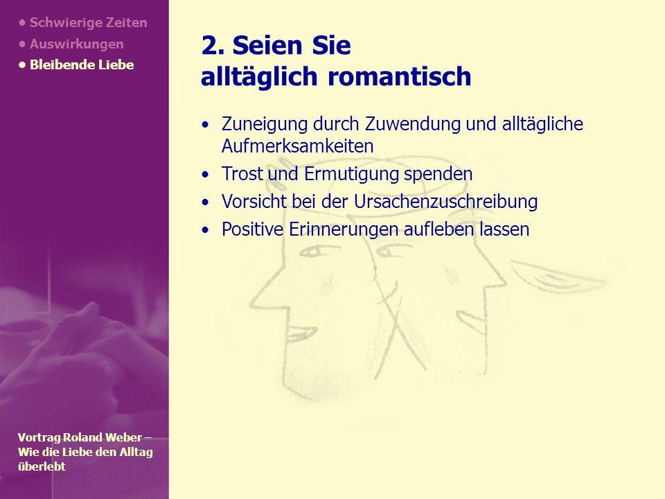Schwierige Zeiten Auswirkungen Bleibende Liebe 2. Seien Sie alltäglich romantisch Zuneigung durch Zuwendung und alltägliche Aufmerksamkeiten Trost und