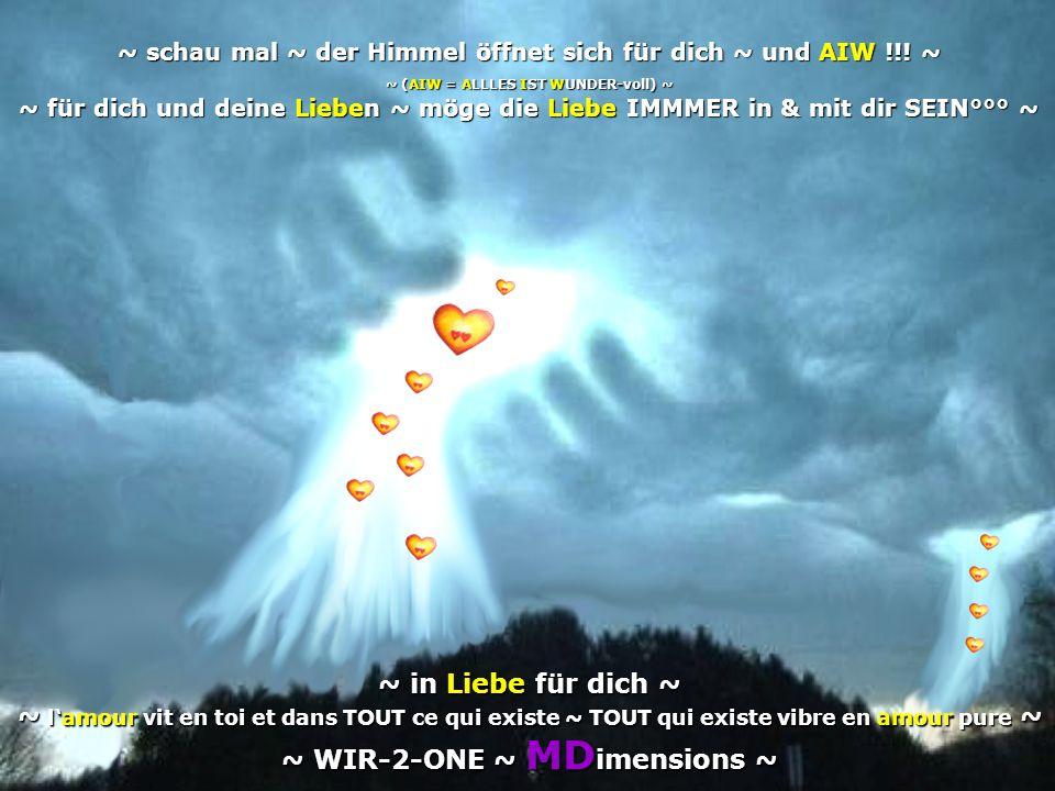 ~ schau mal ~ der Himmel öffnet sich für dich ~ und AIW !!! ~ ~ (AIW = ALLLES IST WUNDER-voll) ~ ~ für dich und deine Lieben ~ möge die Liebe IMMMER i