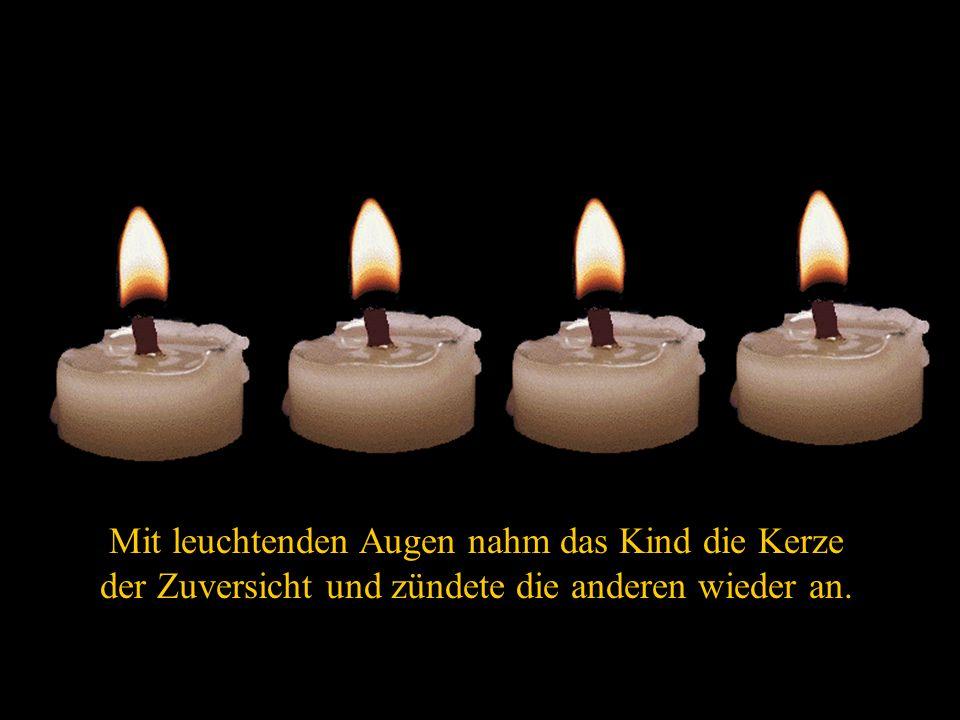 Da sprach die vierte Kerze: Hab keine Angst, solange ich brenne, können wir die anderen wieder anzünden, Ich bin die Zuversicht