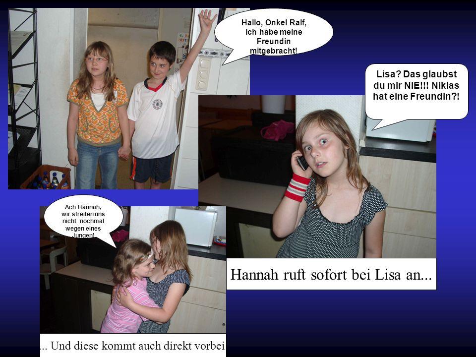 Hallo, Onkel Ralf, ich habe meine Freundin mitgebracht! Lisa? Das glaubst du mir NIE!!! Niklas hat eine Freundin?! Ach Hannah, wir streiten uns nicht