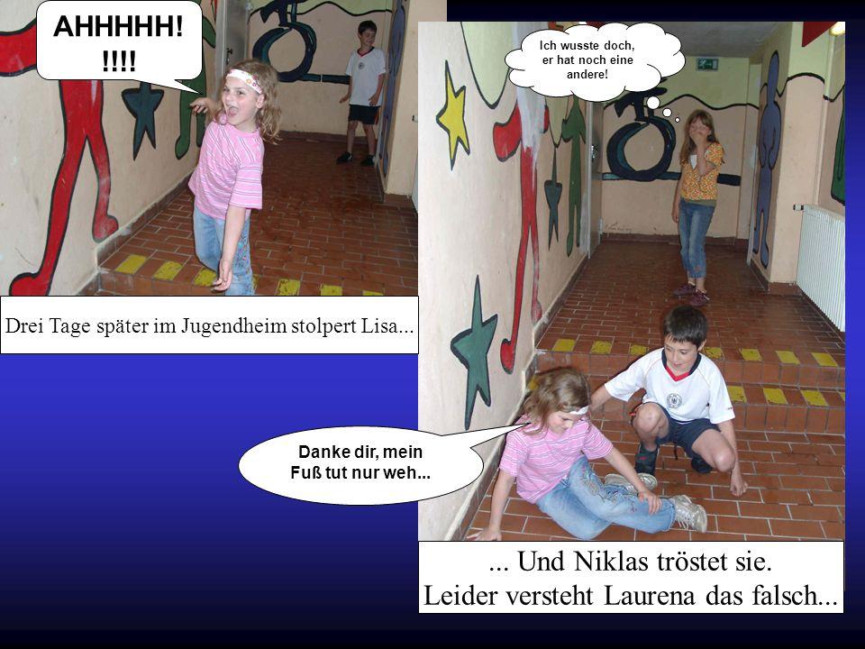 Drei Tage später im Jugendheim stolpert Lisa... AHHHHH! !!!!... Und Niklas tröstet sie. Leider versteht Laurena das falsch... Ich wusste doch, er hat