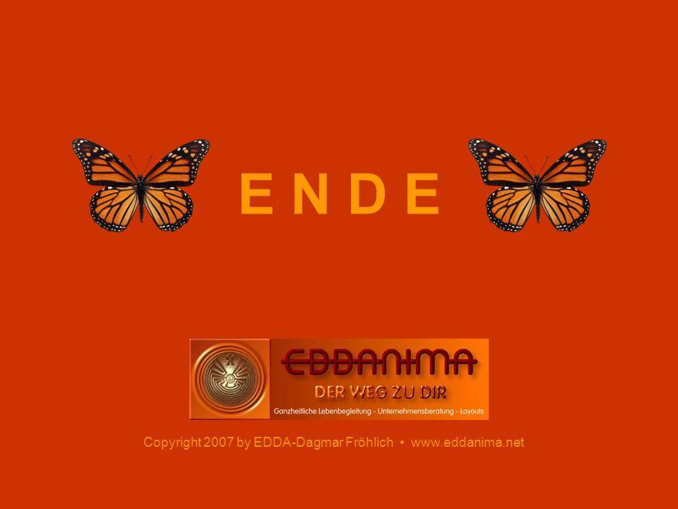 Copyright 2007 by EDDA-Dagmar Fröhlich www.eddanima.net E N D E