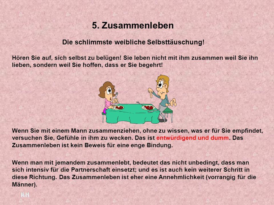 5.Zusammenleben Die schlimmste weibliche Selbsttäuschung.