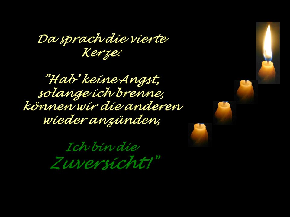 ..ein Kind betrat den Raum und sah, dass drei Kerzen erloschen waren. oh, warum brennt ihr nicht mehr?
