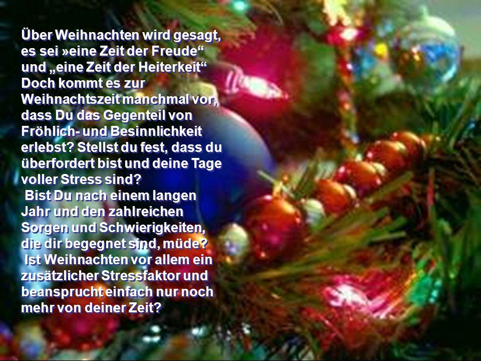 Über Weihnachten wird gesagt, es sei »eine Zeit der Freude und eine Zeit der Heiterkeit Doch kommt es zur Weihnachtszeit manchmal vor, dass Du das Gegenteil von Fröhlich- und Besinnlichkeit erlebst.
