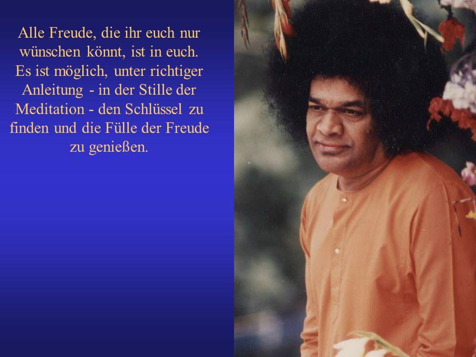 Alle Freude, die ihr euch nur wünschen könnt, ist in euch. Es ist möglich, unter richtiger Anleitung - in der Stille der Meditation - den Schlüssel zu