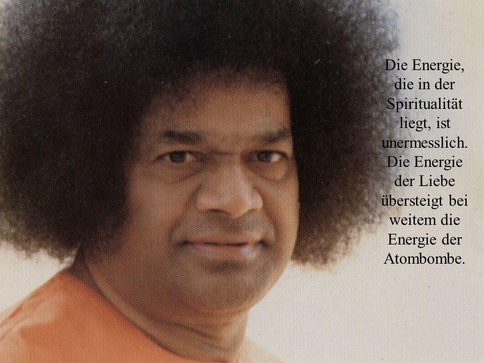Die Energie, die in der Spiritualität liegt, ist unermesslich. Die Energie der Liebe übersteigt bei weitem die Energie der Atombombe.