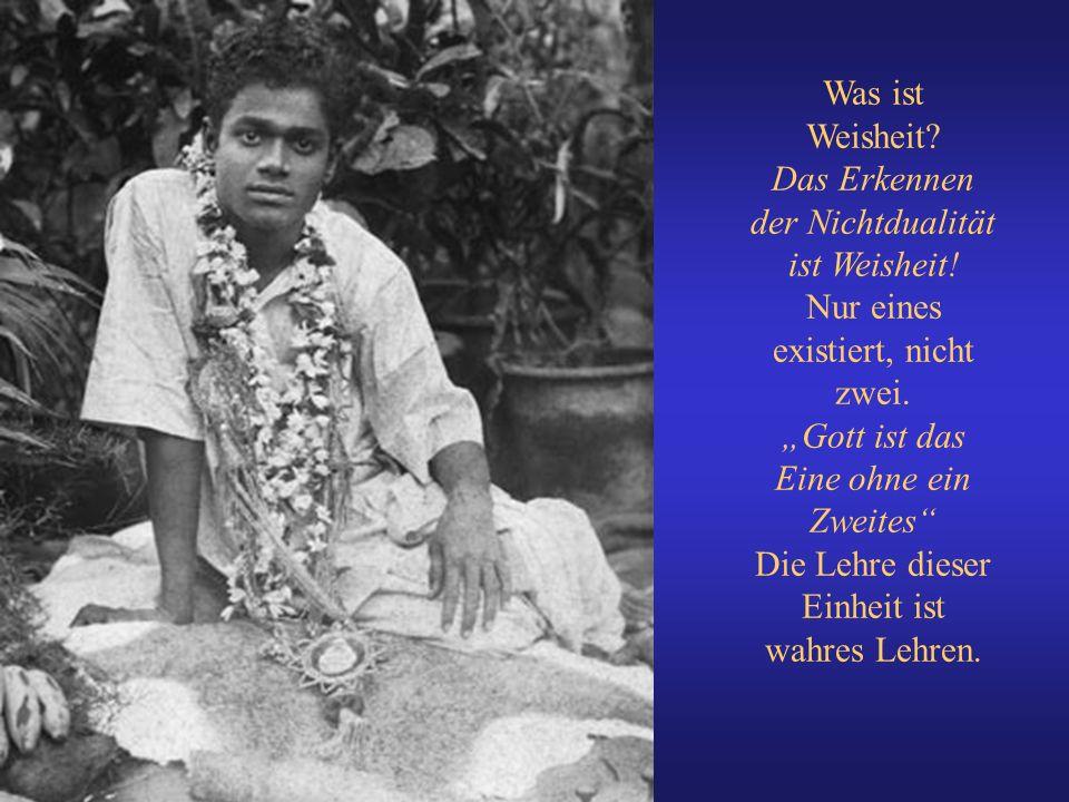Was ist Weisheit? Das Erkennen der Nichtdualität ist Weisheit! Nur eines existiert, nicht zwei. Gott ist das Eine ohne ein Zweites Die Lehre dieser Ei