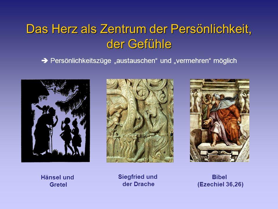 Das Herz als Zentrum der Persönlichkeit, der Gefühle Persönlichkeitszüge austauschen und vermehren möglich Bibel (Ezechiel 36,26) Hänsel und Gretel Siegfried und der Drache