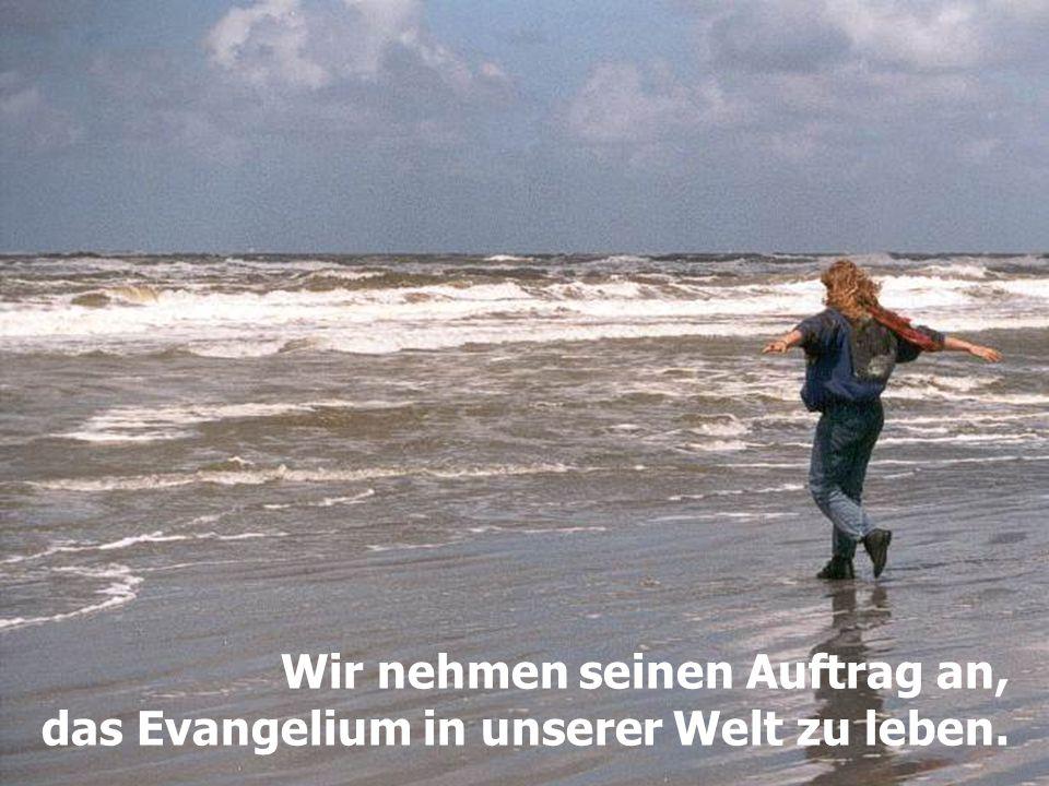 Wir nehmen seinen Auftrag an, das Evangelium in unserer Welt zu leben.