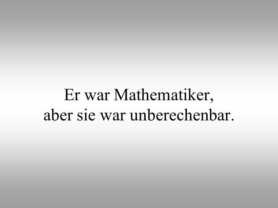 Er war Mathematiker, aber sie war unberechenbar.