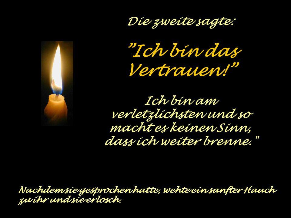 Die erste sagt: ich bin der Frieden .Niemand kann mein Licht erhalten.