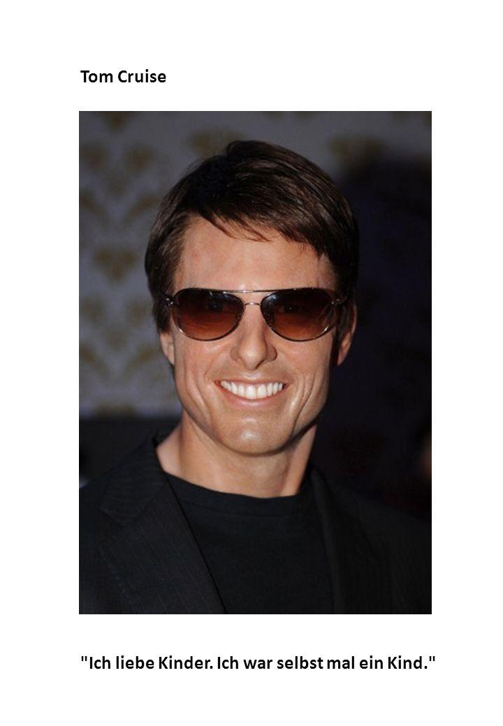 Ich liebe Kinder. Ich war selbst mal ein Kind. Tom Cruise