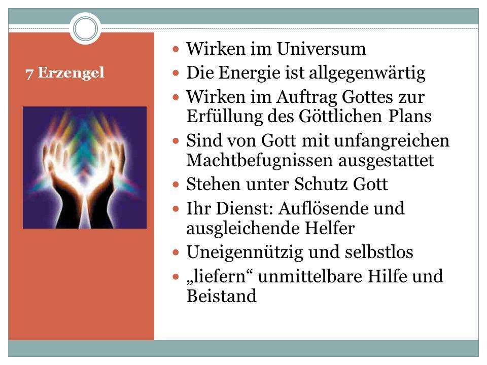 7 Erzengel Wirken im Universum Die Energie ist allgegenwärtig Wirken im Auftrag Gottes zur Erfüllung des Göttlichen Plans Sind von Gott mit unfangreic
