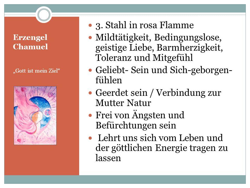 Erzengel Chamuel Gott ist mein Ziel 3. Stahl in rosa Flamme Mildtätigkeit, Bedingungslose, geistige Liebe, Barmherzigkeit, Toleranz und Mitgefühl Geli