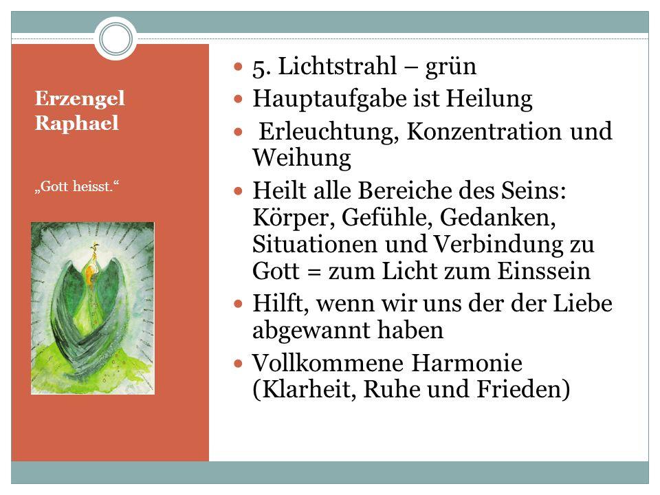 Erzengel Raphael Gott heisst. 5. Lichtstrahl – grün Hauptaufgabe ist Heilung Erleuchtung, Konzentration und Weihung Heilt alle Bereiche des Seins: Kör